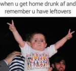 When U Get Home Drunk Af And Remember U Have...