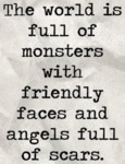 The World Is Full Of Monsters With Friendly Faces