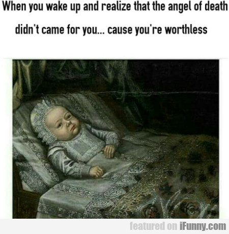 When You Wake Up And Realize That The Angel Of...