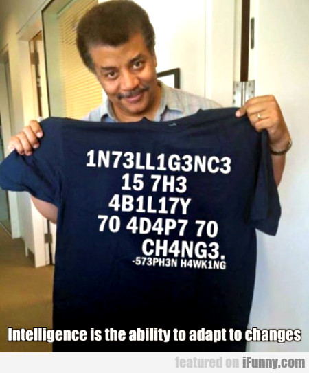 Intelligence Is The Ability To Adapt To Changes