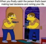 When You Finally Catch The Person That's Been...