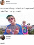 Name Something Better Than Logan And Jake Paul