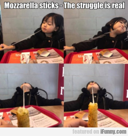 Mozzarella Sticks - The Struggle Is Real...