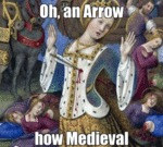 Oh, An Arrow - How Medieval