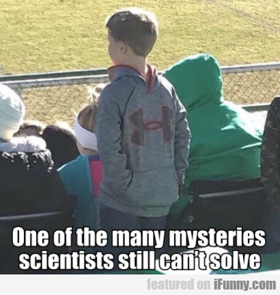 One of the many mysteries scientists still can't..