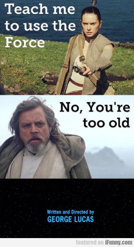 Teach Me To Use The Force - No You're Too...
