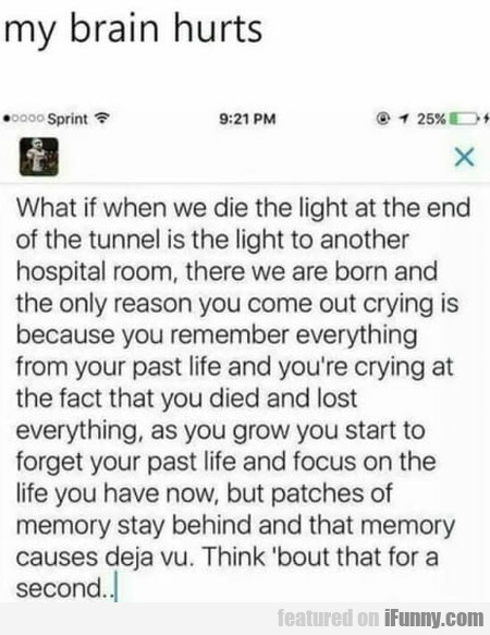 My brain hurts - What if when we die the light...