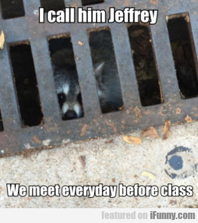 I Call Him Jeffrey - We Meet Everyday Before Class