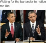 Waiting For The Bartender To Notice Me Like...