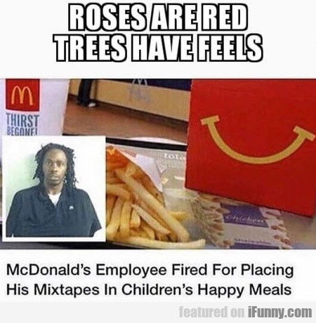 Roses Are Red Trees Have Feels Mcdonalds