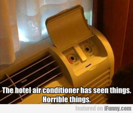 The Hotel Air Conditioner Has Seen Things.