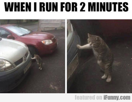 When I Run For 2 Minutes
