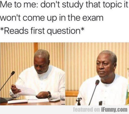 Me to me - don't study that topic it won't come...