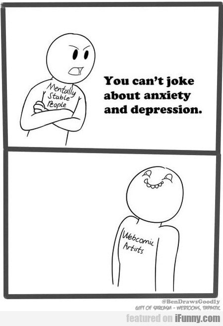 You can't joke about anxiety and depression...