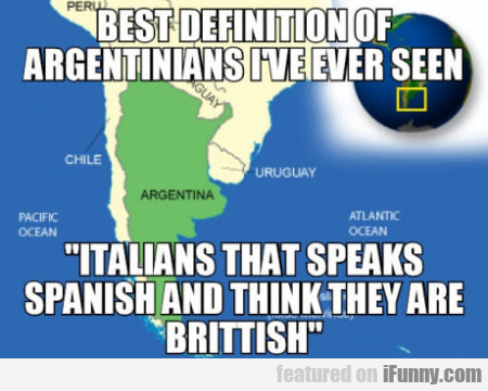 Best Definition Of Argentinians I've Ever Seen