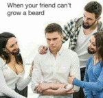 When Your Friend Can't Grow A Beard