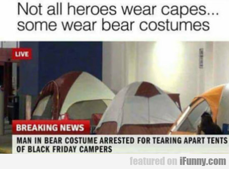 Not All Heroes Wear Capes Some Wear Bear...