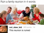 Ruin A Family Reunion In 4 Words