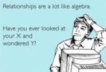 Relationships Are A Lot Like Algebra... Have You..
