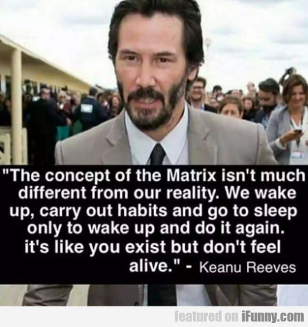 The Concept Of The Matrix Isn't Much Different...