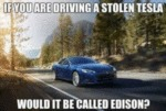 If You Are Driving A Stolen Tesla Would It Be...