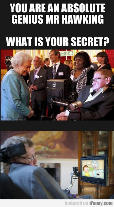You Are An Absolute Genius Mr Hawking...