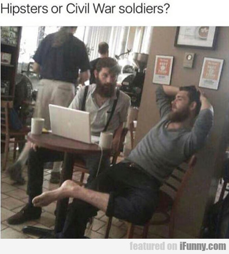 Hipsters Or Civil War Soldiers...