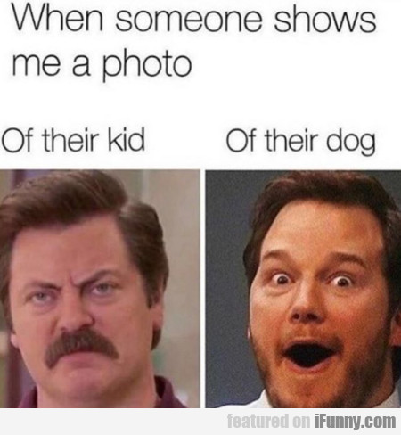 When Someone Shows Me A Photo - Of Their Kid...