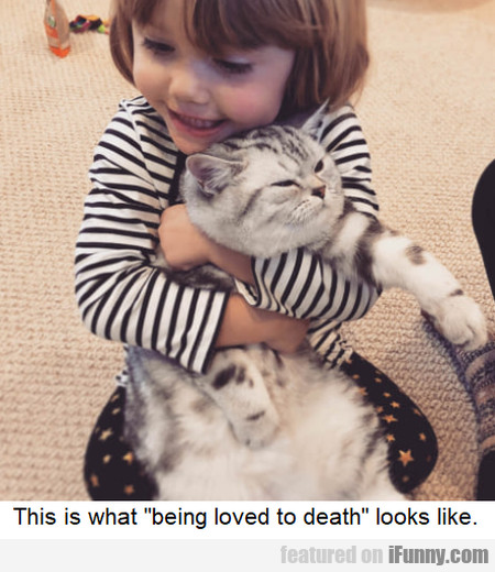 This Is What Being Loved To Death Looks Like...