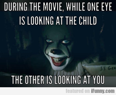 During the movie while one eye is looking at the..
