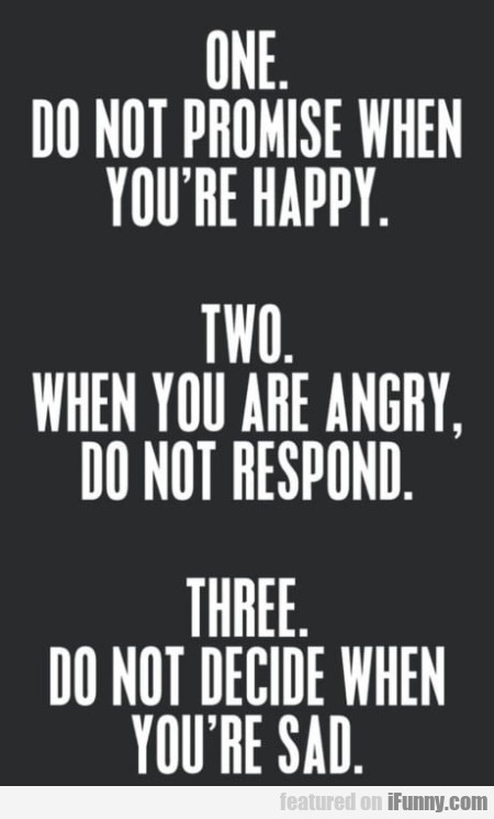 One. Do not promise when you're happy...