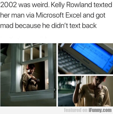 2002 Was Weird. Kelly Rowland Texted Her Man Via..