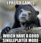 I Prefer Games Which Have A Good Singleplayer Mode