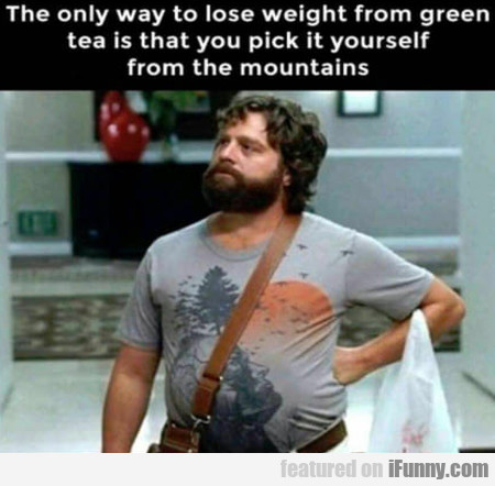 The Only Way To Lose Weight From Green Tea Is...