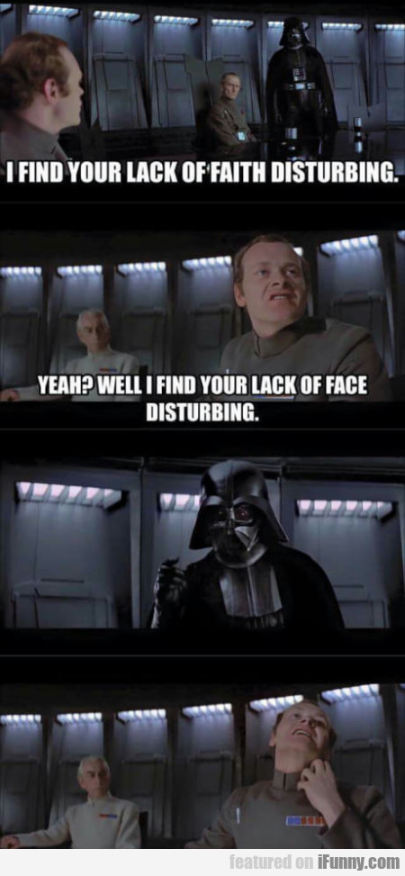 I Find Your Lack Of Faith Disturbing - Yeah?...