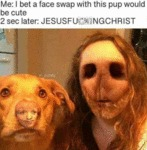 Me - I Bet A Face Swap With This Pup Would Be...