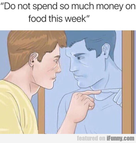 Do not spend so much money on food...