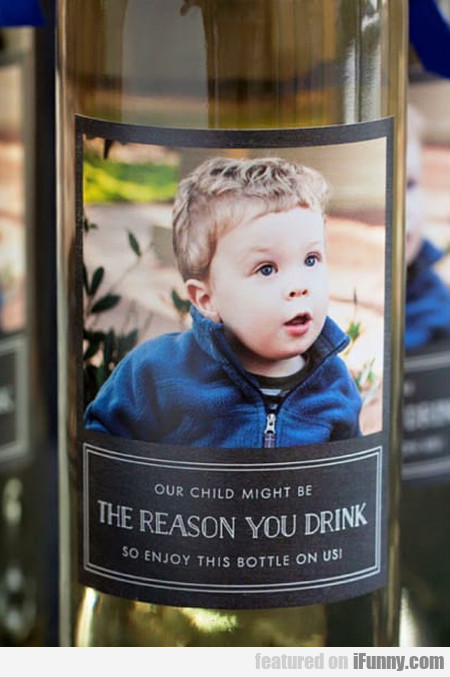 Our Child Might Be The Reason You Drink So...