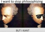 I Want To Stop Philosophizing, But I Kant