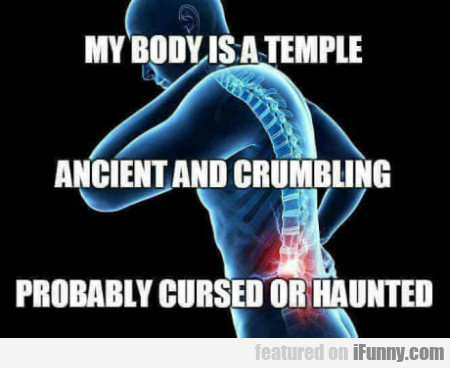 My Body Is A Temple Ancient And Crumbling...