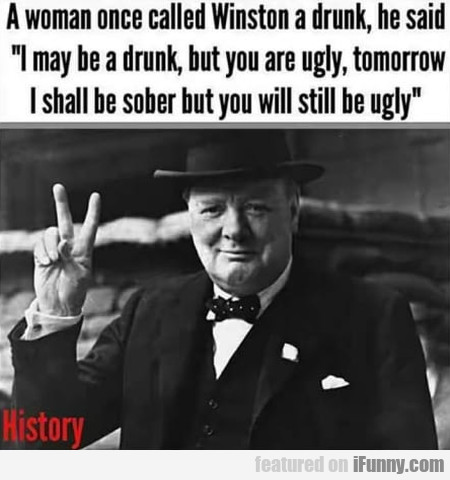 A Woman Once Called Winston A Drunk He Said...