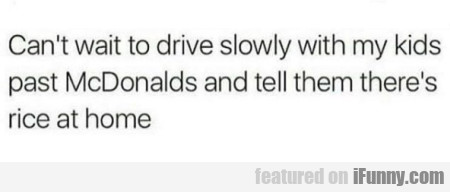 Can't wait to drive slowly with my kids past...