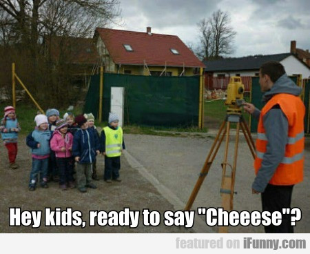 """Hey kids, ready to say """"Cheeese""""?"""