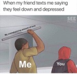 When My Friend Texts Me Saying They Feel Down...