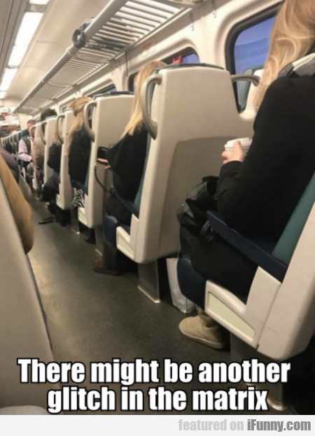 There Might Be Another Glitch In The Matrix