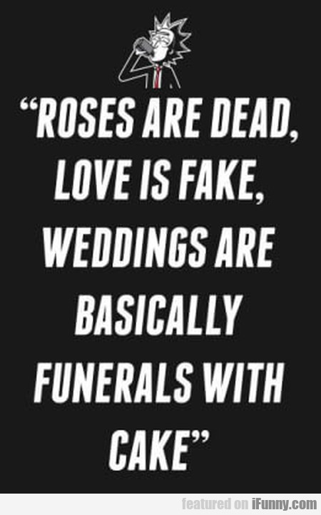 Roses Are Dead Love Is Fake Weddings Are...