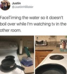 Facetiming The Water So It Doesn't Boil Over...