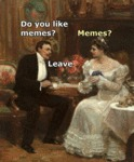 Do You Like Memes? - Memes? - Leave