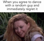When You Agree To Dance With A Random Guy And...