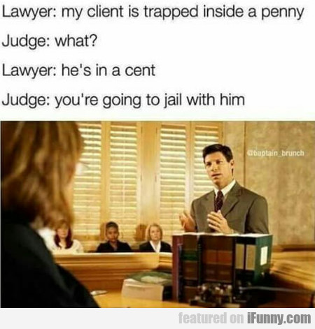 Lawyer: My Client Is Trapped Inside A Penny...